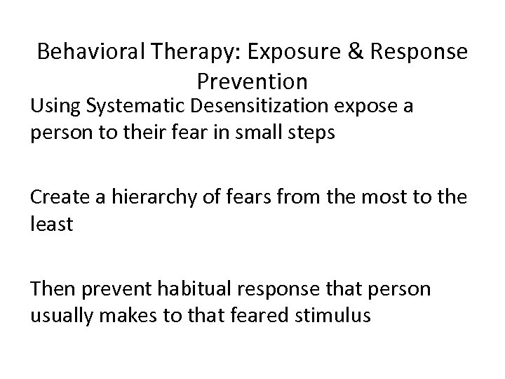 Behavioral Therapy: Exposure & Response Prevention Using Systematic Desensitization expose a person to their