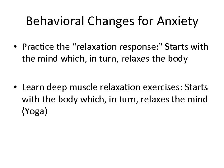 """Behavioral Changes for Anxiety • Practice the """"relaxation response:"""