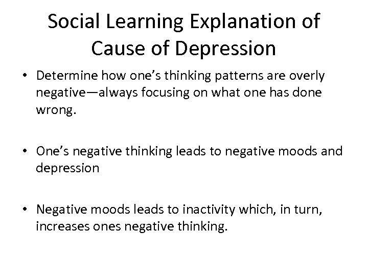 Social Learning Explanation of Cause of Depression • Determine how one's thinking patterns are
