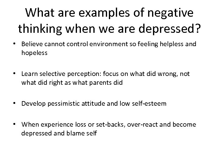What are examples of negative thinking when we are depressed? • Believe cannot control