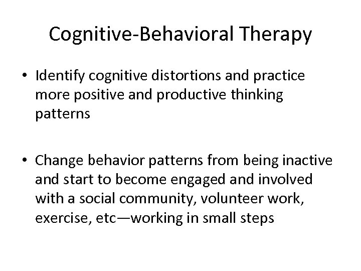 Cognitive-Behavioral Therapy • Identify cognitive distortions and practice more positive and productive thinking patterns