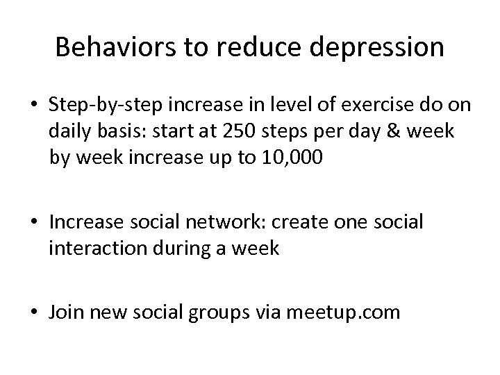 Behaviors to reduce depression • Step-by-step increase in level of exercise do on daily