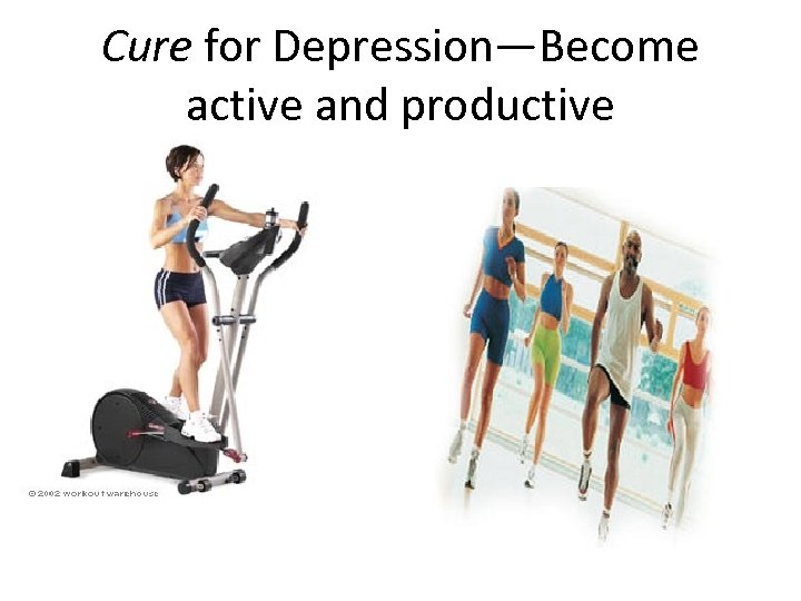 Cure for Depression—Become active and productive