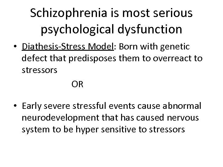 Schizophrenia is most serious psychological dysfunction • Diathesis-Stress Model: Born with genetic defect that