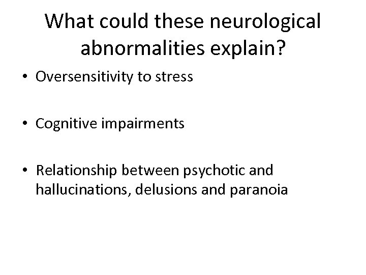 What could these neurological abnormalities explain? • Oversensitivity to stress • Cognitive impairments •