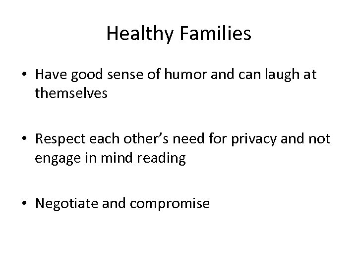 Healthy Families • Have good sense of humor and can laugh at themselves •