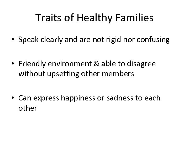 Traits of Healthy Families • Speak clearly and are not rigid nor confusing •