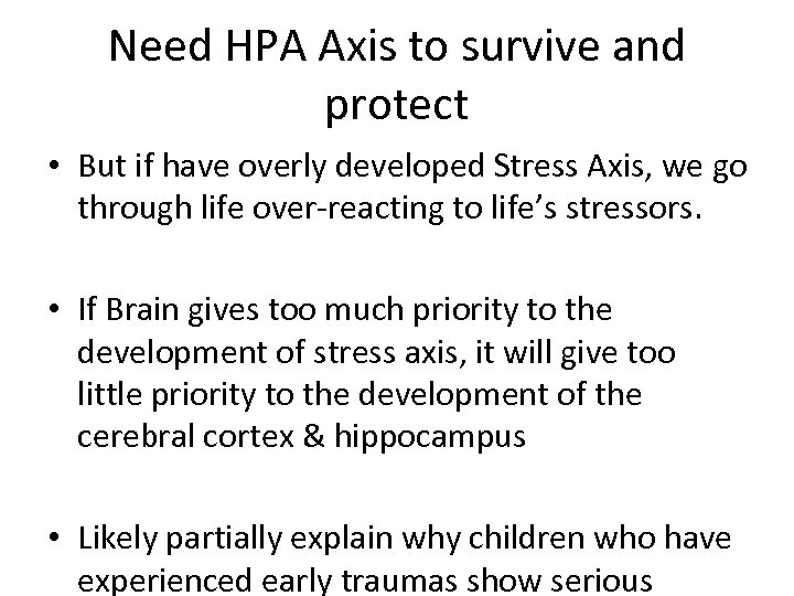 Need HPA Axis to survive and protect • But if have overly developed Stress