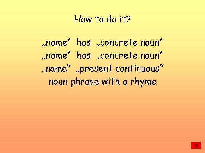 """How to do it? """"name"""" has """"concrete noun"""" """"name"""" """"present continuous"""" noun phrase with"""