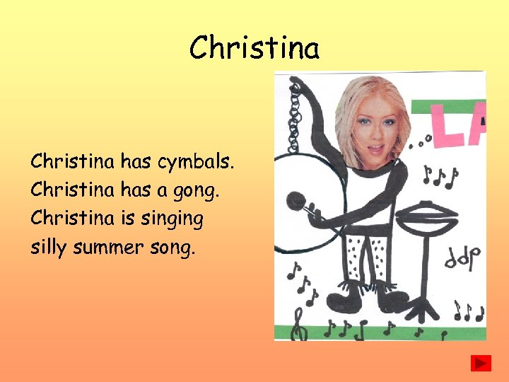 Christina has cymbals. Christina has a gong. Christina is singing silly summer song.