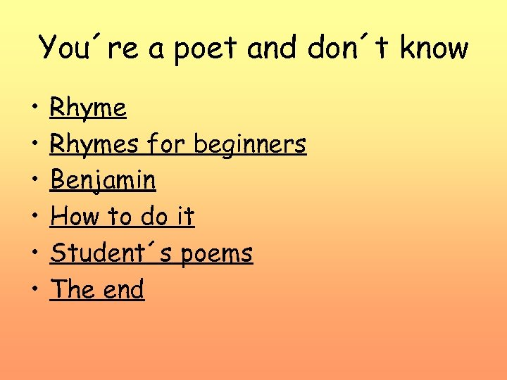 You´re a poet and don´t know • • • Rhymes for beginners Benjamin How