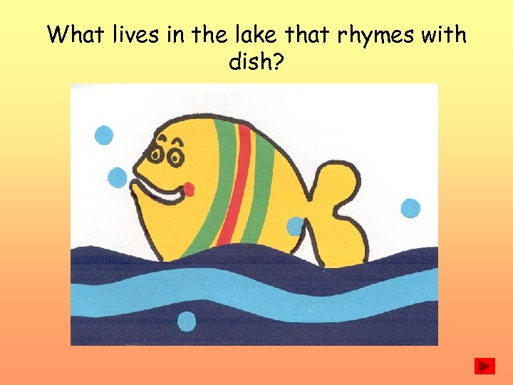 What lives in the lake that rhymes with dish?