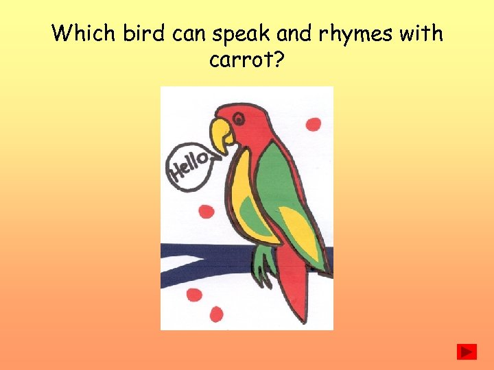 Which bird can speak and rhymes with carrot?