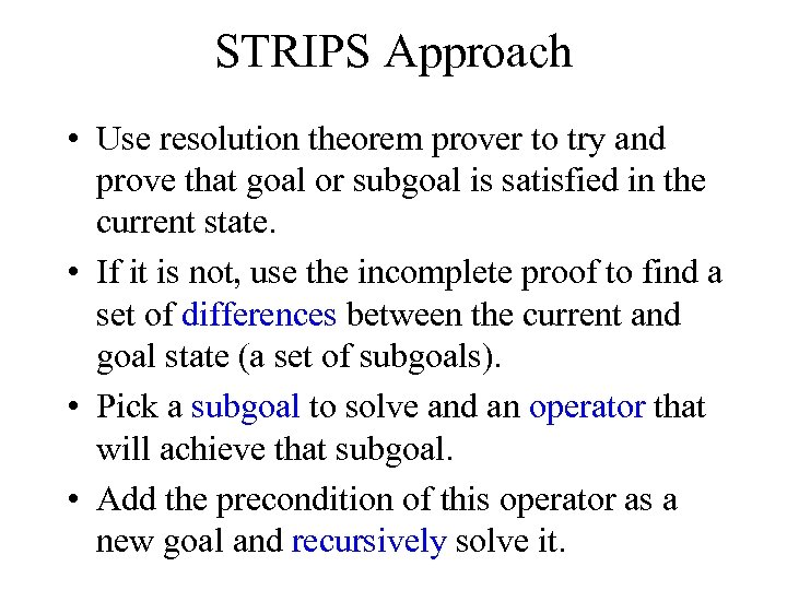 STRIPS Approach • Use resolution theorem prover to try and prove that goal or