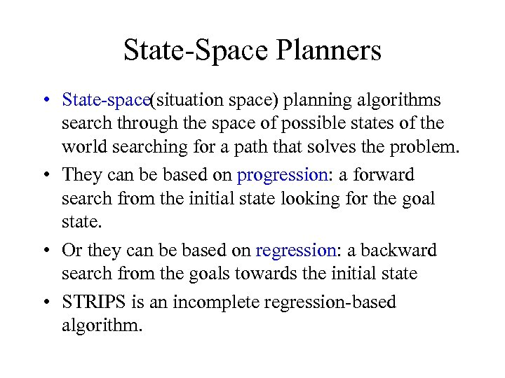 State Space Planners • State space(situation space) planning algorithms search through the space of