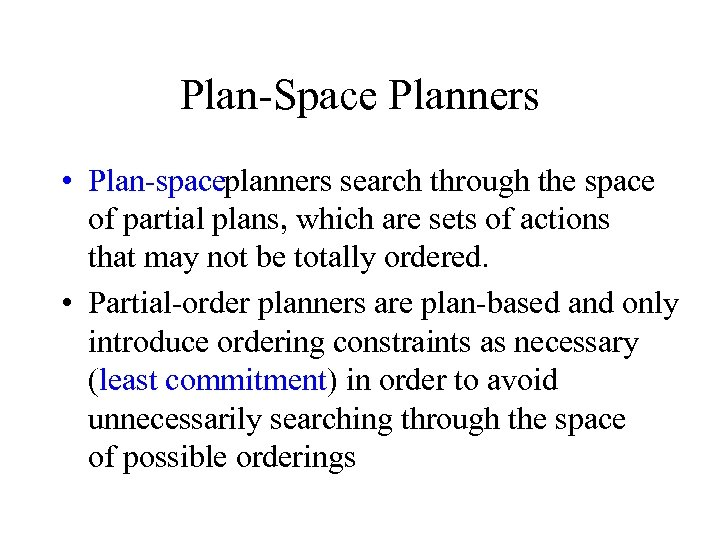 Plan Space Planners • Plan spaceplanners search through the space of partial plans, which
