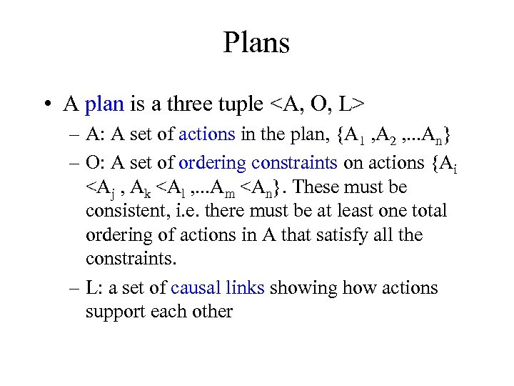 Plans • A plan is a three tuple <A, O, L> – A: A