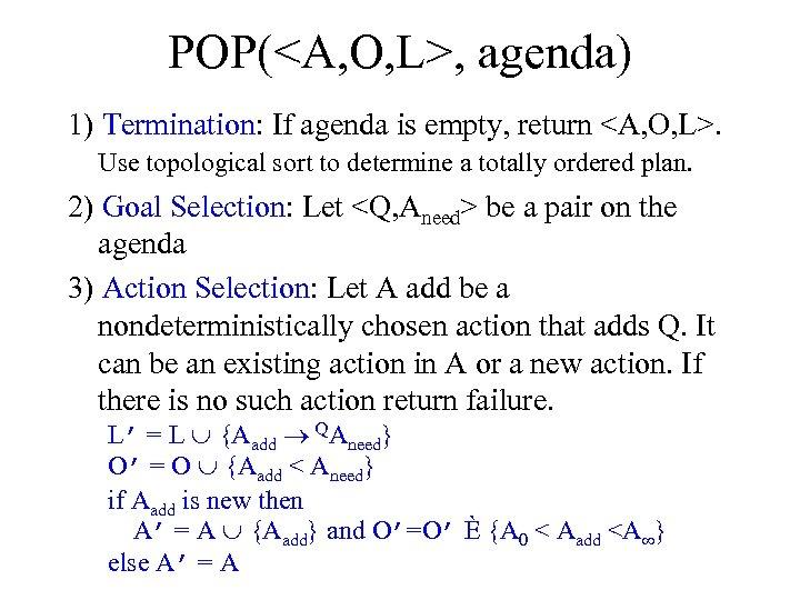 POP(<A, O, L>, agenda) 1) Termination: If agenda is empty, return <A, O, L>.