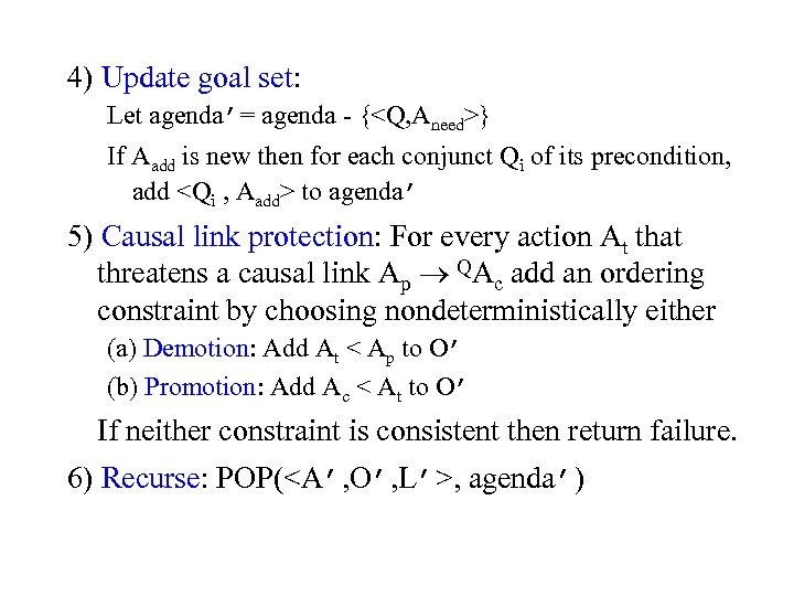 4) Update goal set: Let agenda'= agenda {<Q, Aneed>} If Aadd is new then