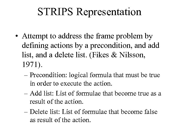 STRIPS Representation • Attempt to address the frame problem by defining actions by a