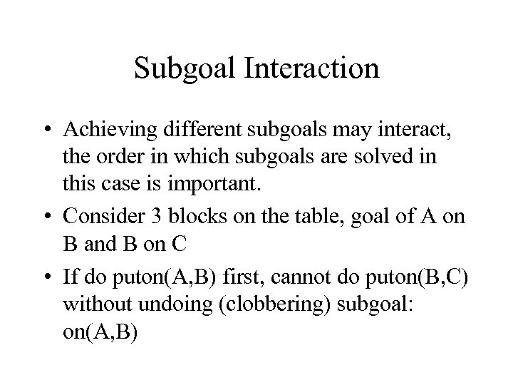 Subgoal Interaction • Achieving different subgoals may interact, the order in which subgoals are