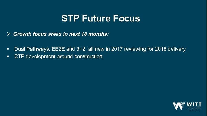 STP Future Focus Ø Growth focus areas in next 18 months: § § Dual