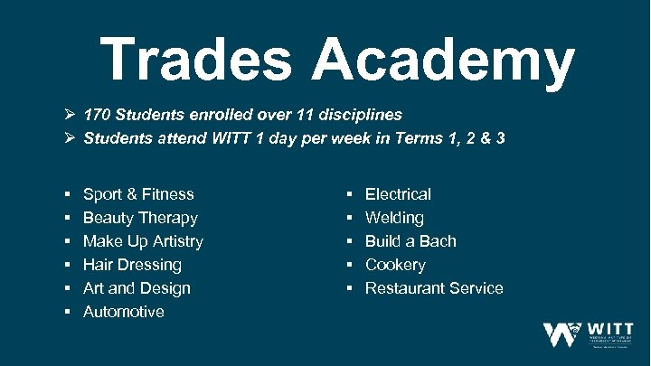 Trades Academy Ø 170 Students enrolled over 11 disciplines Ø Students attend WITT 1