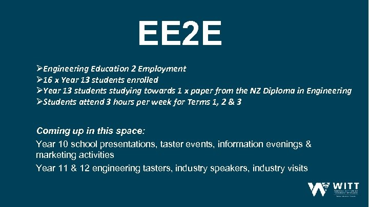 EE 2 E ØEngineering Education 2 Employment Ø 16 x Year 13 students enrolled