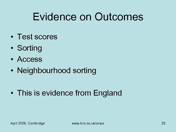 Evidence on Outcomes • • Test scores Sorting Access Neighbourhood sorting • This is