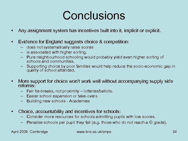 Conclusions • Any assignment system has incentives built into it, implicit or explicit. •