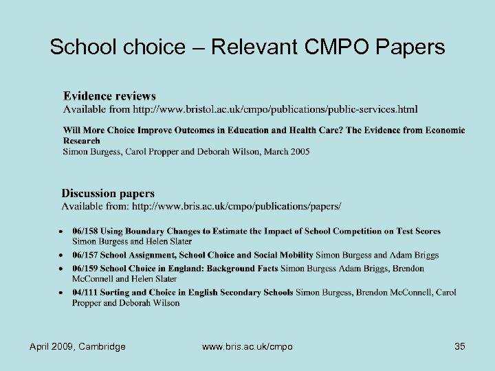 School choice – Relevant CMPO Papers April 2009, Cambridge www. bris. ac. uk/cmpo 35