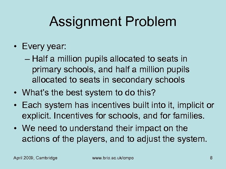 Assignment Problem • Every year: – Half a million pupils allocated to seats in