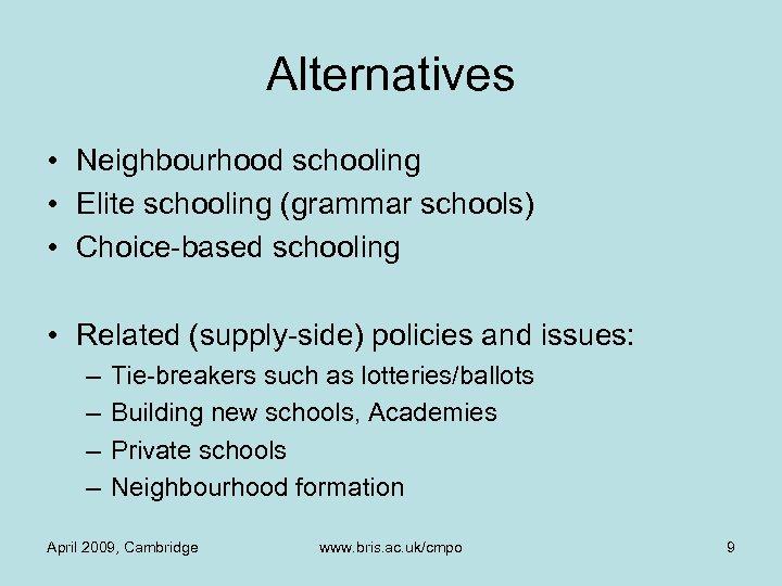 Alternatives • Neighbourhood schooling • Elite schooling (grammar schools) • Choice-based schooling • Related