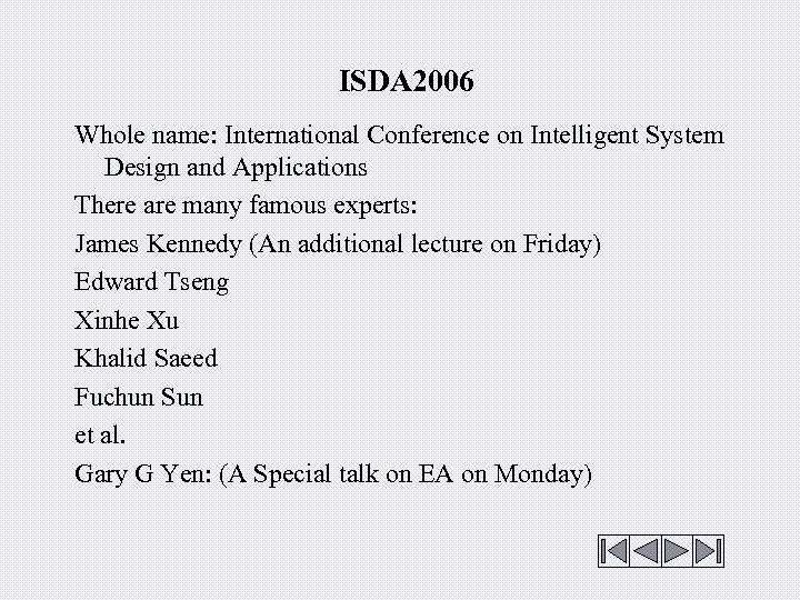 ISDA 2006 Whole name: International Conference on Intelligent System Design and Applications There are