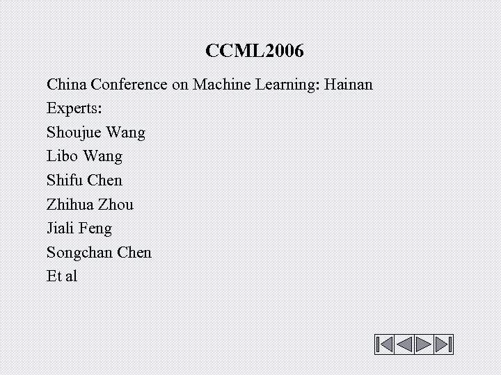 CCML 2006 China Conference on Machine Learning: Hainan Experts: Shoujue Wang Libo Wang Shifu
