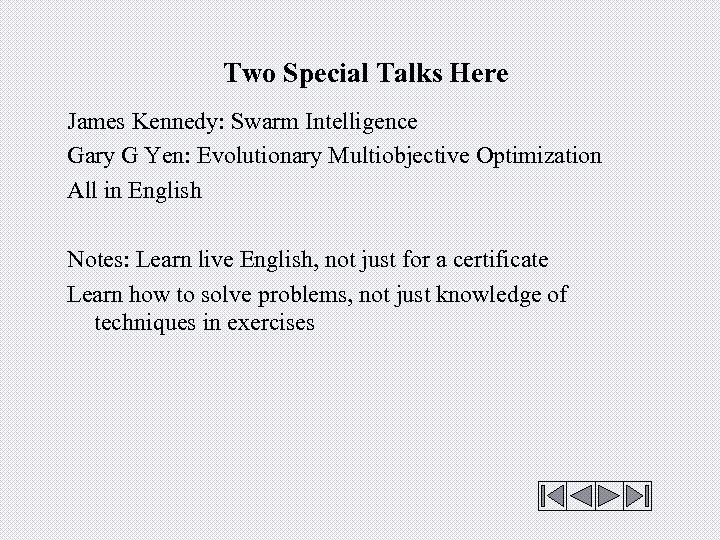 Two Special Talks Here James Kennedy: Swarm Intelligence Gary G Yen: Evolutionary Multiobjective Optimization