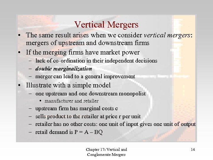 Vertical Mergers • The same result arises when we consider vertical mergers: mergers of