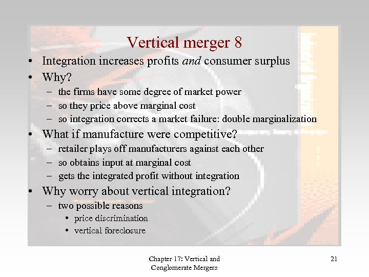 Vertical merger 8 • Integration increases profits and consumer surplus • Why? – the