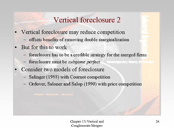 Vertical foreclosure 2 • Vertical foreclosure may reduce competition – offsets benefits of removing
