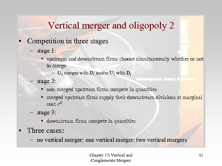 Vertical merger and oligopoly 2 • Competition in three stages – stage 1: •