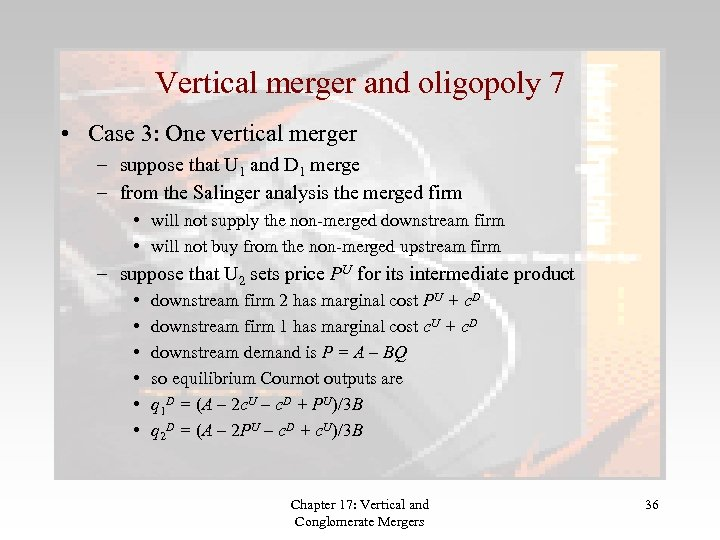 Vertical merger and oligopoly 7 • Case 3: One vertical merger – suppose that