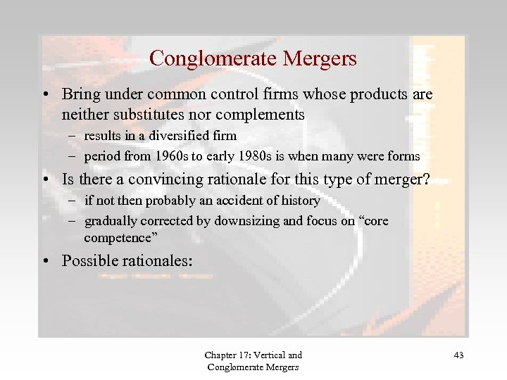 Conglomerate Mergers • Bring under common control firms whose products are neither substitutes nor