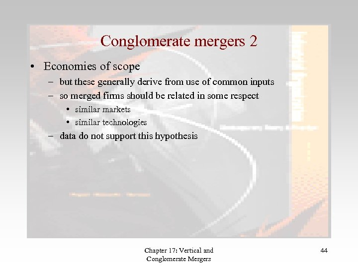 Conglomerate mergers 2 • Economies of scope – but these generally derive from use
