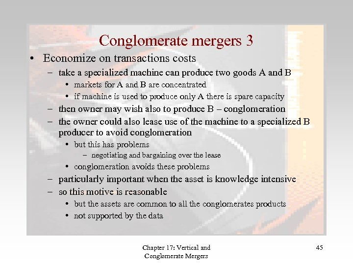 Conglomerate mergers 3 • Economize on transactions costs – take a specialized machine can