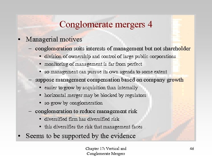 Conglomerate mergers 4 • Managerial motives – conglomeration suits interests of management but not