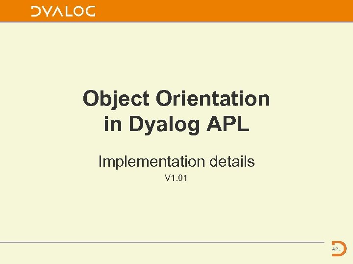 Object Orientation in Dyalog APL Implementation details V 1. 01
