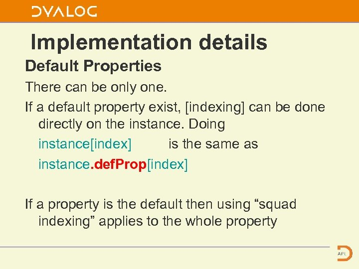 Implementation details Default Properties There can be only one. If a default property exist,