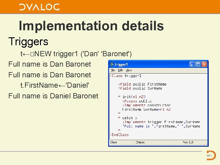 Implementation details Triggers t←⎕NEW trigger 1 ('Dan' 'Baronet') Full name is Dan Baronet t.