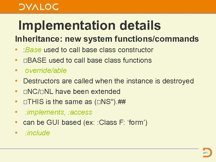 Implementation details Inheritance: new system functions/commands • • • : Base used to call