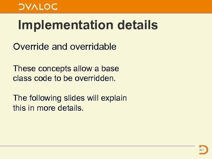 Implementation details Override and overridable These concepts allow a base class code to be